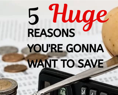 5 HUGE Reasons You're Gonna Want to Save Money!